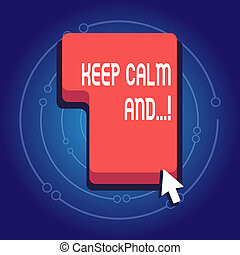 Text sign showing Keep Calm And. Conceptual photo motivational poster produced by British government Direction to Press or Click the Red Keyboard Command Key with Arrow Cursor.