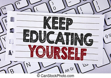Text sign showing Keep Education Yourself. Conceptual photo Learning skills with your own competencies written on Notebook paper placed on the Laptop.