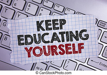 Text sign showing Keep Education Yourself. Conceptual photo Learning skills with your own competencies written on Tear Notebook paper placed on the Laptop.