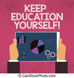 Text sign showing Keep Education Yourself. Conceptual photo never stop learning to be better Improve encourage.