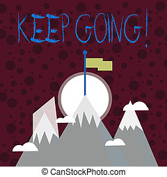 Text sign showing Keep Going. Conceptual photo make effort to live normally in spite of difficulty situation Three High Mountains with Snow and One has Blank Colorful Flag at the Peak.