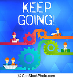 Text sign showing Keep Going. Conceptual photo make effort to live normally in spite of difficulty situation Cog Gear Setting Icon Connecting Men from Different Professional Character.