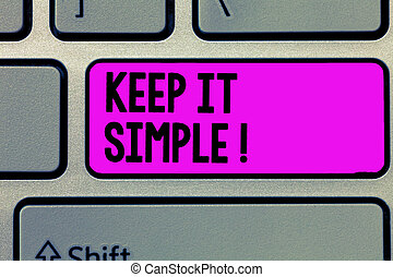 Text sign showing Keep It Simple. Conceptual photo Remain in the simple place or position not complicated.