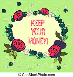 Text sign showing Keep Your Money. Conceptual photo Save incomes for the future Invest financial balance Floral Wreath made of Tiny Seeds Small Glossy Pomegranate and Cut Beet.