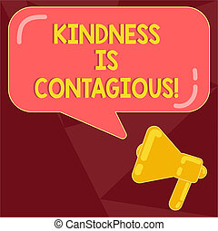 Text sign showing Kindness Is Contagious. Conceptual photo it ignites the desire to reciprocate and pass it on Megaphone photo and Blank Rectangular Color Speech Bubble with Reflection.