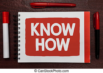 Text sign showing Know How. Conceptual photo The process to learn of doing things you will do for the first time Important ideas highlighted notebook markers wooden table reminder message.