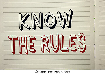 Text sign showing Know The Rules. Conceptual photo Be aware of the Laws Regulations Protocols Procedures written on Notebook Book.