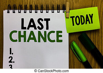 Text sign showing Last Chance. Conceptual photo final opportunity to achieve or acquire something or action Notebook clothespin holding reminder markers expressing ideas wood table.