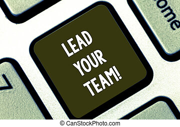 Text sign showing Lead Your Team. Conceptual photo Be a good leader to obtain success and accomplish goals Keyboard key Intention to create computer message pressing keypad idea.