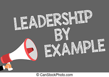 Text sign showing Leadership By Example. Conceptual photo Becoming role model for people Have great qualities Symbols speaker alarming warning sound indications idea announcement.