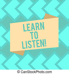 Text sign showing Learn To Listen. Conceptual photo Able to understand what showing tells you be respectful Blank Color Folded Banner Strip Flat Style photo for Announcement Poster.