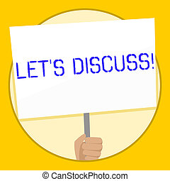 Text sign showing Let S Discuss. Conceptual photo asking someone to talk about something with demonstrating or showing Hand Holding Blank White Placard Supported by Handle for Social Awareness.