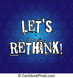 Text sign showing Let S Rethink. Conceptual photo Give ...