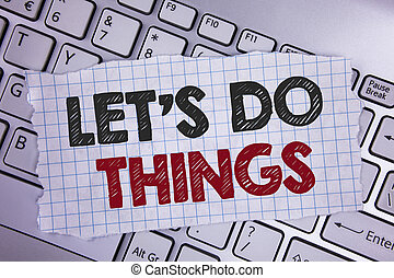 Text sign showing Let Us Do Things. Conceptual photo Try something new find happiness mastering it by practice written on Tear Notebook paper placed on the Laptop.