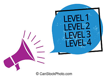 Text sign showing Level 1 Level 2 Level 3 Level 4. Conceptual photo Steps levels of a process work flow Megaphone loudspeaker speaking loud screaming frame blue speech bubble.