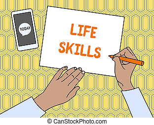 Text sign showing Life Skills. Conceptual photo skill that is necessary for full participation in everyday life Top View Man Writing Blank Paper Pen Pencil Marker Smartphone Message Icon.