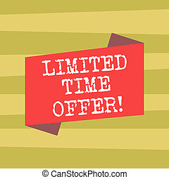 Text sign showing Limited Time Offer. Conceptual photo special item available for clearly defined short period Blank Color Folded Banner Strip Flat Style photo for Announcement Poster.