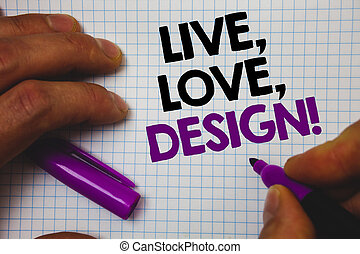 Text sign showing Live, Love, Design Motivational Call. Conceptual photo Exist Tenderness Create Passion Desire Man hold holding purple marker notebook page messages intentions ideas.