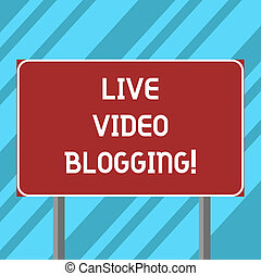 Text sign showing Live Video Blogging. Conceptual photo form of web television on internet made by bloggers Blank Rectangular Outdoor Color Signpost photo with Two leg and Outline.