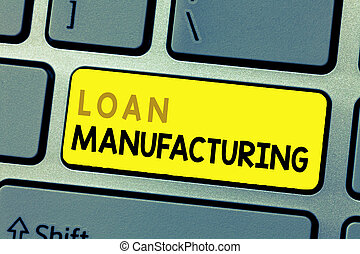 Text sign showing Loan Manufacturing. Conceptual photo Bank...