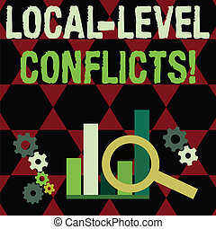 Text sign showing Local Level Conflicts. Conceptual photo creating local incentives to spoil the process Magnifying Glass Over Bar Column Chart beside Cog Wheel Gears for Analysis.