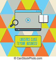 Text sign showing Logistics Close To Your Business. Conceptual photo Means of transportation near to company Tablet Video Player Uploading Downloading and Magnifying Glass Text Space.