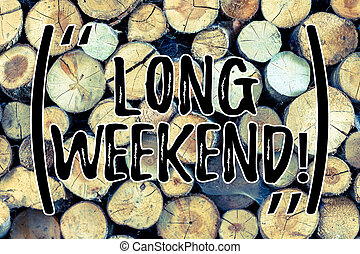 Text sign showing Long Weekend. Conceptual photo Short vacation Holiday season Relaxing Recreation time Wooden background vintage wood wild message ideas intentions thoughts.