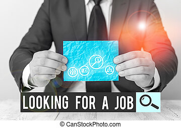 Text sign showing Looking For A Job. Business photo text Unemployed seeking work Recruitment Huanalysis Resources