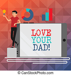 Text sign showing Love Your Dad. Conceptual photo Have good feelings about your father Loving emotions.