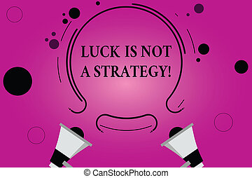Text sign showing Luck Is Not A Strategy. Conceptual photo It is not being Lucky when planned intentionally Two Megaphone and Circular Outline with Small Circles on Color Background.
