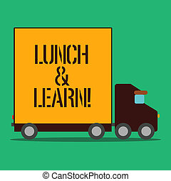 Text sign showing Lunch And Learn. Conceptual photo defiend as seminar offered during free lunch to test it Delivery Lorry Truck with Blank Covered Back Container to Transport Goods.