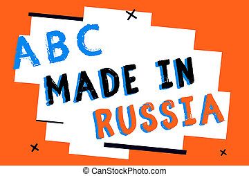 Text sign showing Made In Russia. Conceptual photo A product or something that is manufactured in Russia