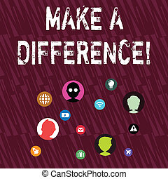 Text sign showing Make A Difference. Conceptual photo have significant effect or non on demonstrating or situation Networking Technical Icons with Chat Heads Scattered on Screen for Link Up.