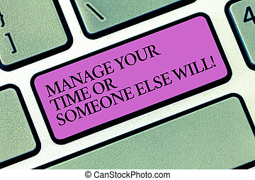 Text sign showing Manage Your Time Or Someone Else Will. ...