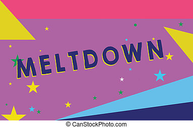 Text sign showing Meltdown. Conceptual photo disastrous collapse or breakdown accident in nuclear reactor.