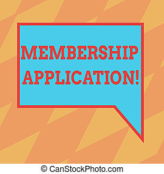 Text sign showing Membership Application. Conceptual photo Registration to Join a team group or organization Blank Rectangular Color Speech Bubble with Border photo Right Hand.