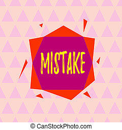 Text sign showing Mistake. Conceptual photo Something not ...