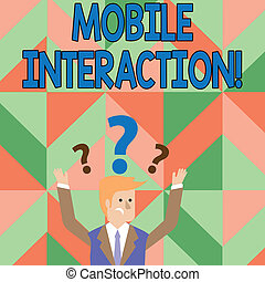 Text sign showing Mobile Interaction. Conceptual photo the interaction between mobile users and computers Confused Businessman Raising Both Arms with Question Marks Above his Head.
