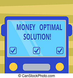 Text sign showing Money Optimal Solution. Conceptual photo The best solution for a company to solve a problem Drawn Flat Front View of Bus with Blank Color Window Shield Reflecting.