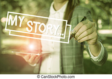 Text sign showing My Story. Conceptual photo telling someone or readers about how you lived your life Outdoor background with business woman holding lap top and pen.