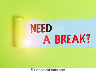 Text sign showing Need A Brake Question. Conceptual photo More Time to Relax Chill Out Freedom Stress Free Cardboard which is torn in the middle placed above a plain table backdrop.