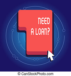 Text sign showing Need A Loan Question. Conceptual photo asking he need money expected paid back with interest Direction to Press or Click the Red Keyboard Command Key with Arrow Cursor.