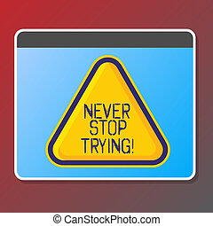 Text sign showing Never Stop Trying. Conceptual photo go on do not give up Self confidence.