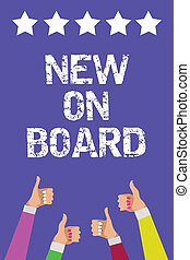 Text sign showing New On Board. Conceptual photo Welcome to...