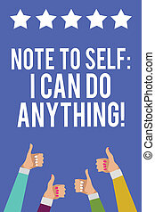 Text sign showing Note To Self I Can Do Anything. Conceptual photo Motivation for doing something confidence Men women hands thumbs up approval five stars information blue background.