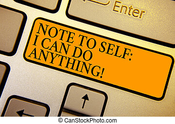Text sign showing Note To Self I Can Do Anything. Conceptual photo Motivation for doing something confidence Keyboard orange key Intention create computer computing reflection document.