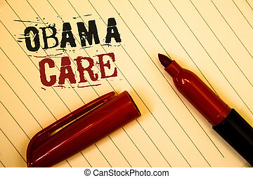 Text sign showing Obama Care. Conceptual photos Government Program of Insurance System Patient ProtectionIdeas messages created on notebook page black red letters open pen resting.