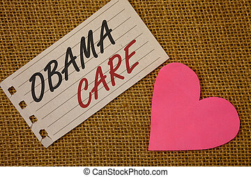 Text sign showing Obama Care. Conceptual photos Government Program of Insurance System Patient ProtectionNotebook page Wicker background Pink Heart Black Red letters Love note.