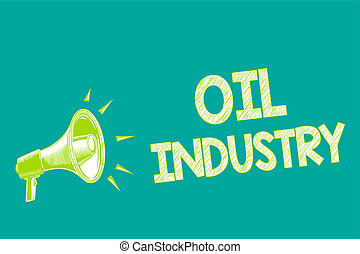 Text sign showing Oil Industry. Conceptual photo Exploration Extraction Refining Marketing petroleum products Megaphone loudspeaker green background important message speaking loud.