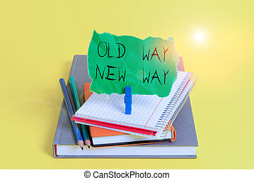 Text sign showing Old Way New Way. Conceptual photo The different way to fulfill the desired purposes Book pencil rectangle shaped reminder notebook clothespin office supplies.